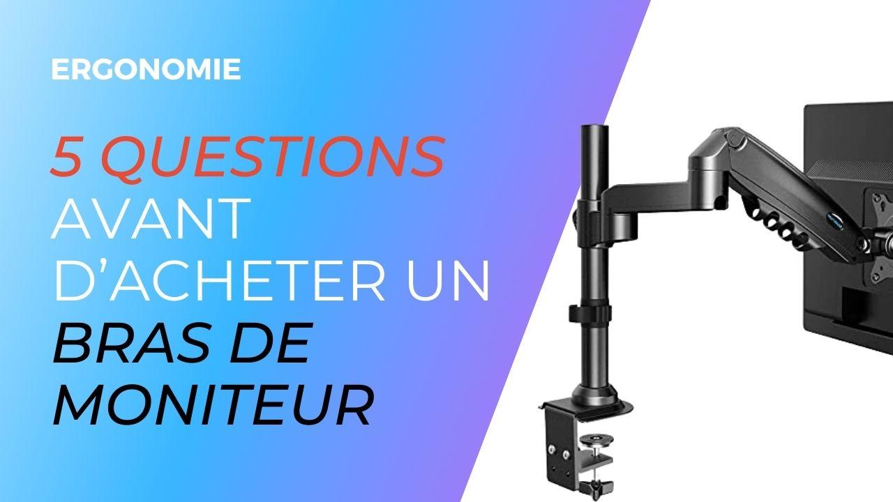5 questions avant d'acheter un bras de moniteur - ergonomie