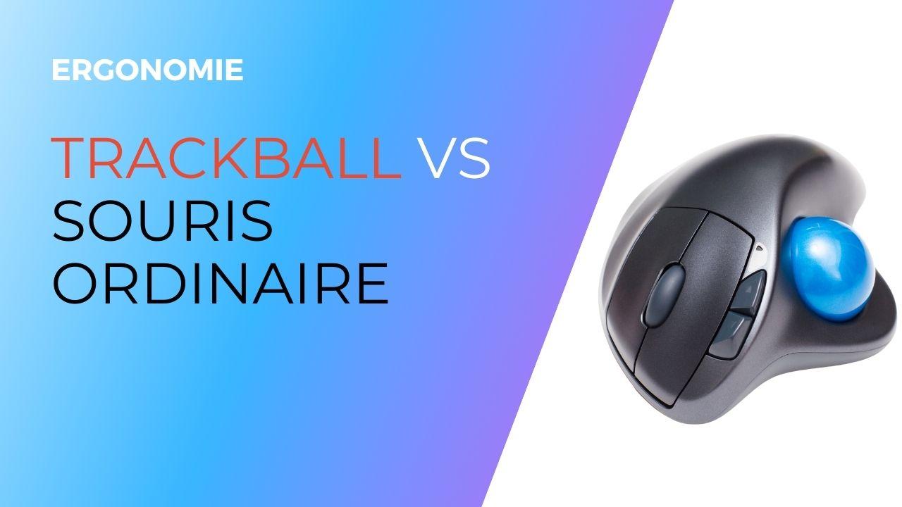 trackball vs souris ordinaire - ergonomie